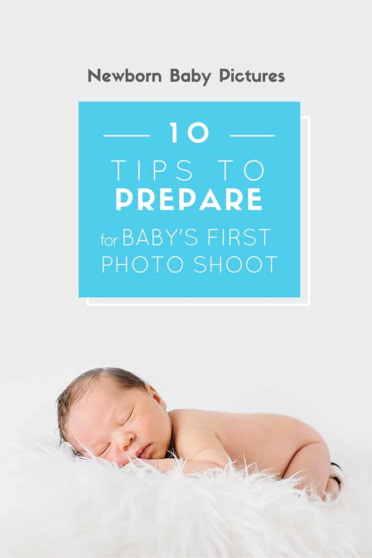 Newborn Baby Pictures - 10 Tips to Prepare for Baby's First Photo Shoot